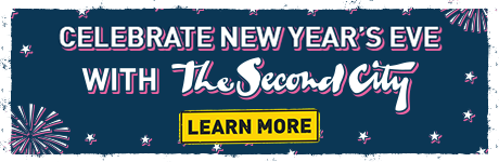 Celebrate New Year's Eve with The Second City - Learn More